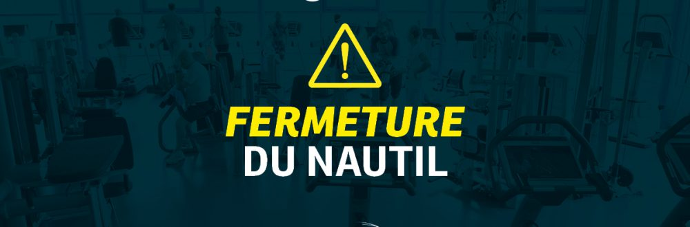 FERMETURE NAUTIL 16 OCT
